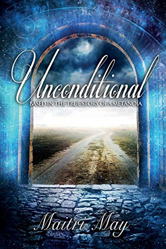 9781505523096: Unconditional: Based in the true story of a Metanoia