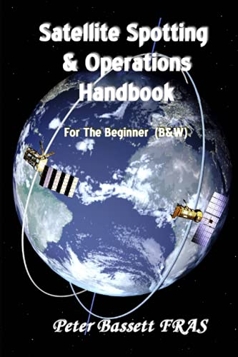 Satellite Spotting and Operations Handbook: For the: Bassett FRAS, Peter