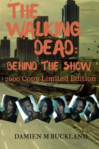 The Walking Dead: Behind The Show: 2000 Copy Limited Edition (Collection Editions): Mr Damien M ...