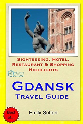 Gdansk Travel Guide: Sightseeing, Hotel, Restaurant & Shopping Highlights: Sutton, Emily