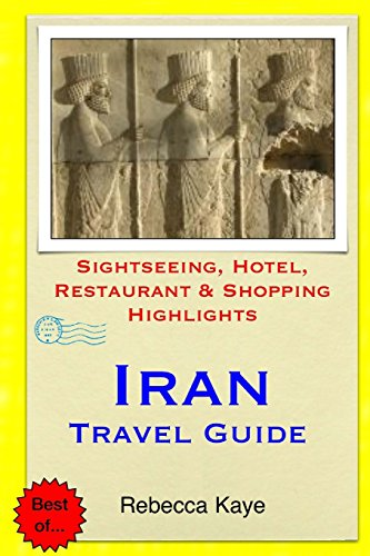 9781505541502: Iran Travel Guide: Sightseeing, Hotel, Restaurant & Shopping Highlights