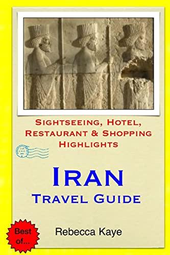 9781505541502: Iran Travel Guide: Sightseeing, Hotel, Restaurant & Shopping Highlights [Idioma Inglés]