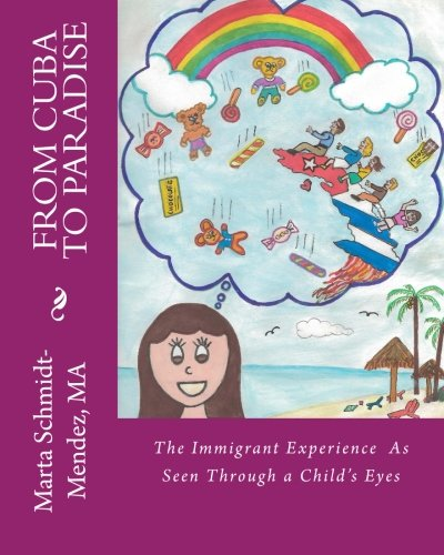 9781505544596: From Cuba To Paradise: The Immigrant Experience As Seen Through a Chilld's Eyes