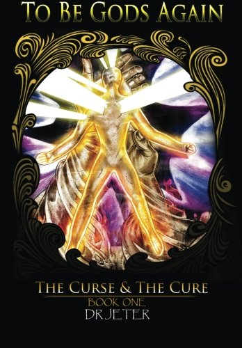 9781505547313: To Be Gods Again: The Curse and the Cure (Book) (Volume 1)