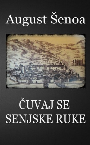 Cuvaj se senjske ruke (Hrvatski klasici) (Croatian: Senoa, August