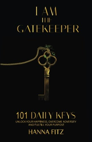 9781505549492: I Am The Gatekeeper: 101 Daily Keys To Unlock Your Happiness, Overcoming Adversity and Fulfilling Purpose