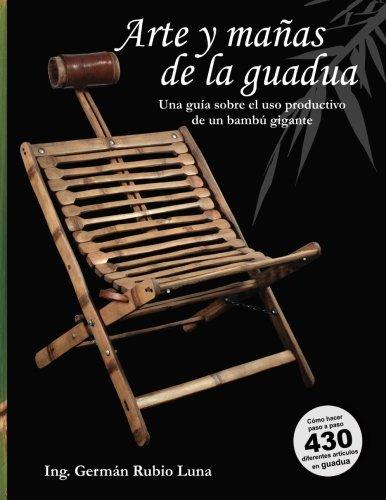 """9781505568240: Arte y mañas de la guadua, """"Una guía sobre el uso productivo de un bambú gigante: Como hacer paso a paso 430 diferentes artículos en Guadua"""