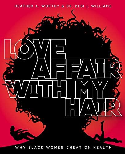 9781505575910: Love Affair With My Hair: Why Black Women Cheat On Health