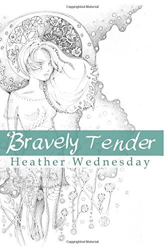 Bravely Tender: A Book of Yearnings: Wednesday, Heather
