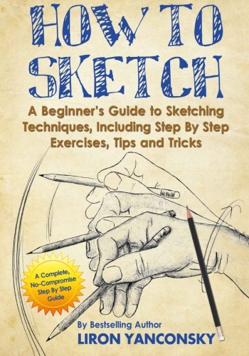 How to Sketch: A Beginner's Guide to: Liron Yanconsky