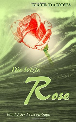 9781505585278: Die letzte Rose (Prescott-Saga) (Volume 3) (German Edition)