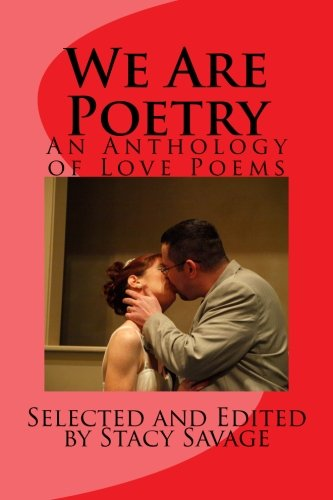 We Are Poetry: An Anthology of Love Poems: Savage, Stacy