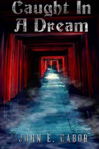Caught In A Dream: John E. Gabor