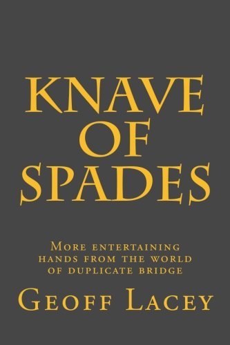 Knave of Spades: More entertaining hands from the world of duplicate bridge: Lacey, Geoff