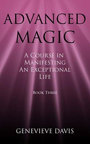 9781505611236: Advanced Magic: A Course in Manifesting an Exceptional Life (Book 3)