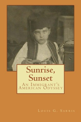 Sunrise, Sunset: An Immigrant's American Odyssey: Sarris, Louis G