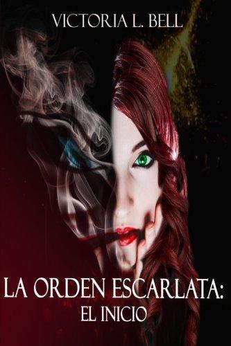 La Orden Escarlata: El Inicio (Volume 1) (Spanish Edition): Victoria L Bell