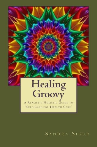 9781505613254: Healing Groovy: A Realistic Holistic Guide to