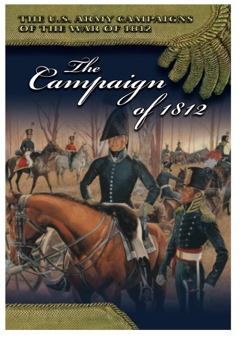 The Campaign of 1812 (The U.S. Army Campaigns of the War of 1812): Center of Military History ...