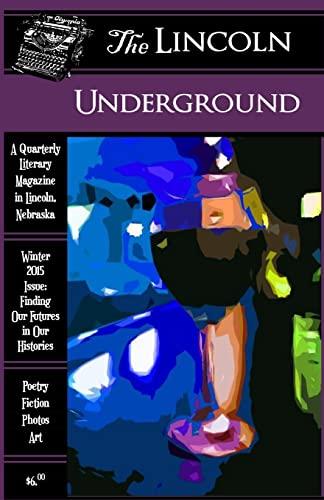 The Lincoln Underground Literary Magazine -- Winter: Lincoln Underground