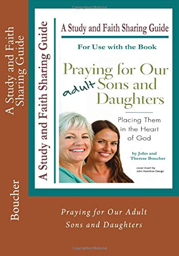 Praying for Our Adult Sons and Daughters: A Study and Faith Sharing Guide: Boucher, Therese M