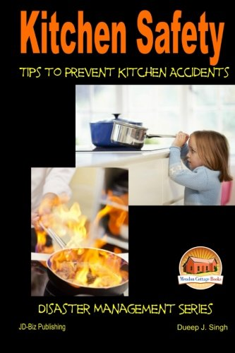 Kitchen Safety - Tips to Prevent Kitchen Accidents 9781505635294 Kitchen Safety - Tips to Prevent Kitchen Accidents Table of Contents Introduction Burn Injuries While Cooking Hot Fat Water in Fat Steam