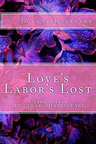 Love's Labor's Lost: A Version from ALL CLEAR! SHAKESPEARE: Kusterer, Eugene