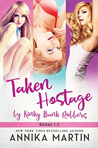 Taken Hostage by the Kinky Bank Robbers: The 3-book bundle (Taken Hostage by Kinky Bank Robbers): ...