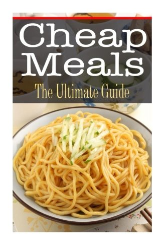 Cheap Meals: The Ultimate Guide: Kimberly Hansan