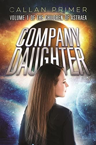 9781505642124: Company Daughter (The Children of Astraea) (Volume 1)