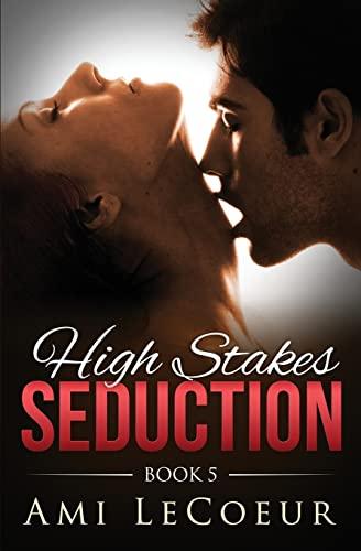 High Stakes Seduction - Book 5 (Volume 5): LeCoeur, Ami