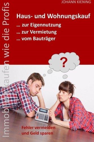 9781505644746: Hauskauf und Wohnungskauf... zur Eigennutzung... zur Vermietung... vom Bauträger: Die 3 Hauptthemen eines Immobilienkaufs in einem Buch (German Edition)