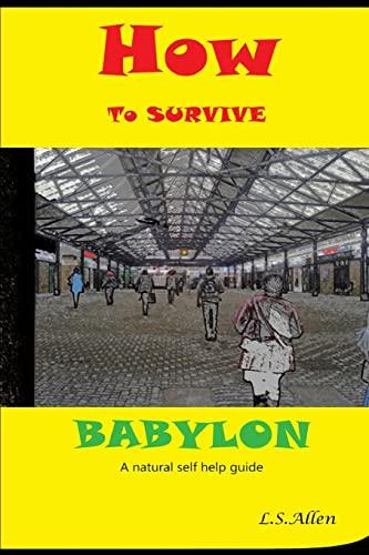 9781505659160: How to Survive Babylon: a natural self help guide (Black Survivor Series) (Volume 1)