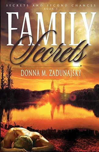 Family Secrets (Secrets and Second Chances) (Volume 1): Zadunajsky, Donna M.