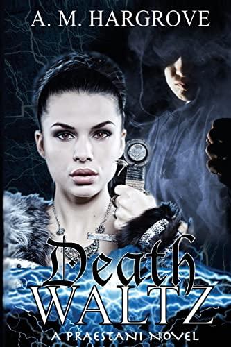 Death Waltz: A Praestani Novel Book 2 (The Praestani Series) (Volume 2): A. M. Hargrove