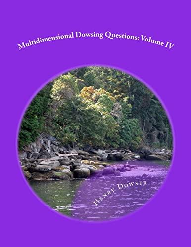 Multidimensional Dowsing Questions: Volume IV (Volume 4): Dowser, Henry