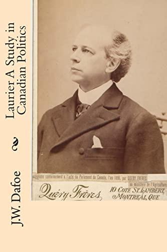 Laurier a Study in Canadian Politics: Dafoe, J. W.