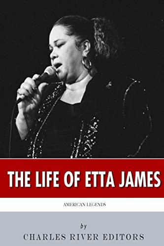 American Legends: The Life of Etta James: Charles River Editors