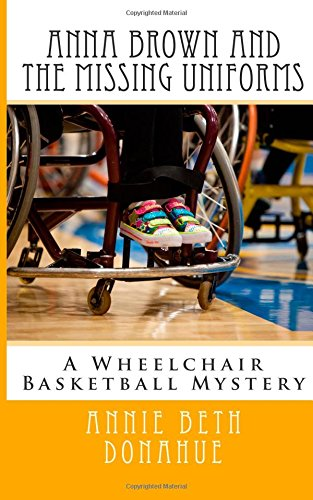 9781505671018: Anna Brown and The Missing Uniforms: A Wheelchair Basketball Mystery: Volume 1