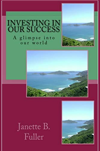 Investing in our success: A glimpse into our world: Fuller, Ms. Janette B.