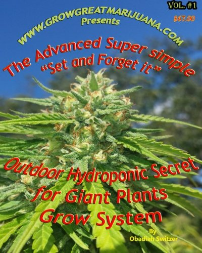 9781505683929: Outdoor Hydroponic Secret for Giant Plants Grow System: A simple step by step set it and forget it Hydroponic Set up that anyone can do (Volume 1)