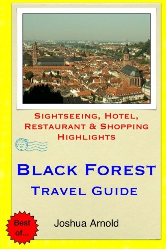 Black Forest Travel Guide: Sightseeing, Hotel, Restaurant & Shopping Highlights: Arnold, Joshua