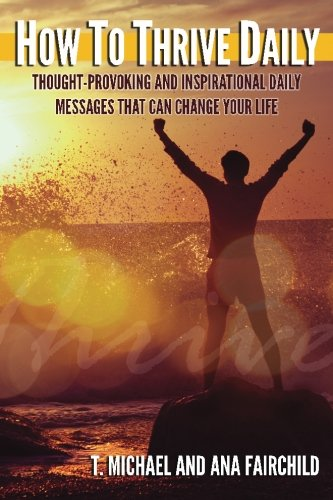 9781505684391: How To Thrive Daily: Thought-Provoking and Inspirational Daily Messages That Can Change Your Life
