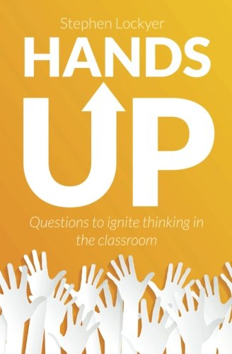 Hands Up: Questions to ignite thinking in the classroom: Mr Stephen Lockyer