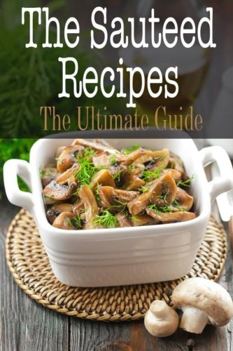 The Sauteed Recipes: The Ultimate Guide (Paperback)