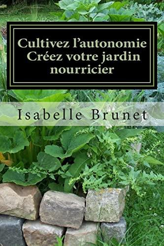 9781505694574: Cultivez l'autonomie : créez votre jardin nourricier (French Edition)