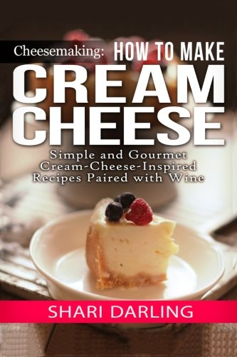 9781505697612: Cheesemaking: Cream Cheese Cookbook: Simple and Gourmet Cream-Cheese-Inspired Recipes Paired with Wine
