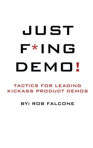 9781505698800: Just F*ing Demo!: Tactics For Leading Kickass Product Demos