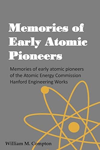 9781505701005: Memories of Early Atomic Pioneers: Memories of early atomic pioneers of the Atomic Energy Commission Hanford Engineering Works
