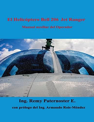 El Helicoptero Bell 206 Jet Ranger: Manual auxiliar para el operador (Spanish Edition): Eng. Remy ...